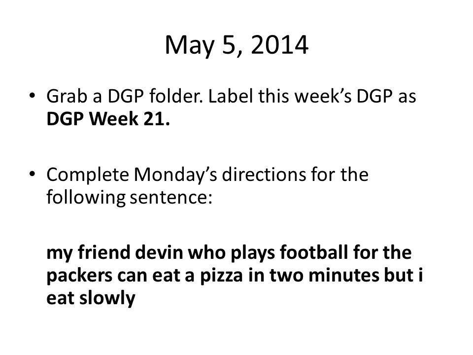 May 5, 2014 Grab a DGP folder. Label this week's DGP as DGP Week 21.