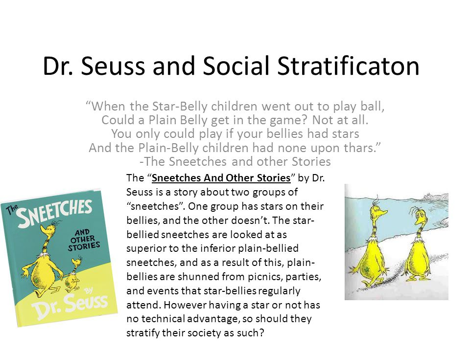 "Dr. Seuss and Social Stratificaton ""When the Star-Belly children went out to play ball, Could a Plain Belly get in the game? Not at all. You only coul"