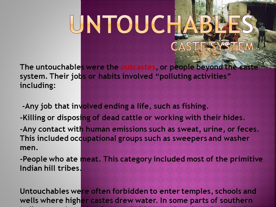 "The untouchables were the outcastes, or people beyond the caste system. Their jobs or habits involved ""polluting activities"" including: -Any job that"