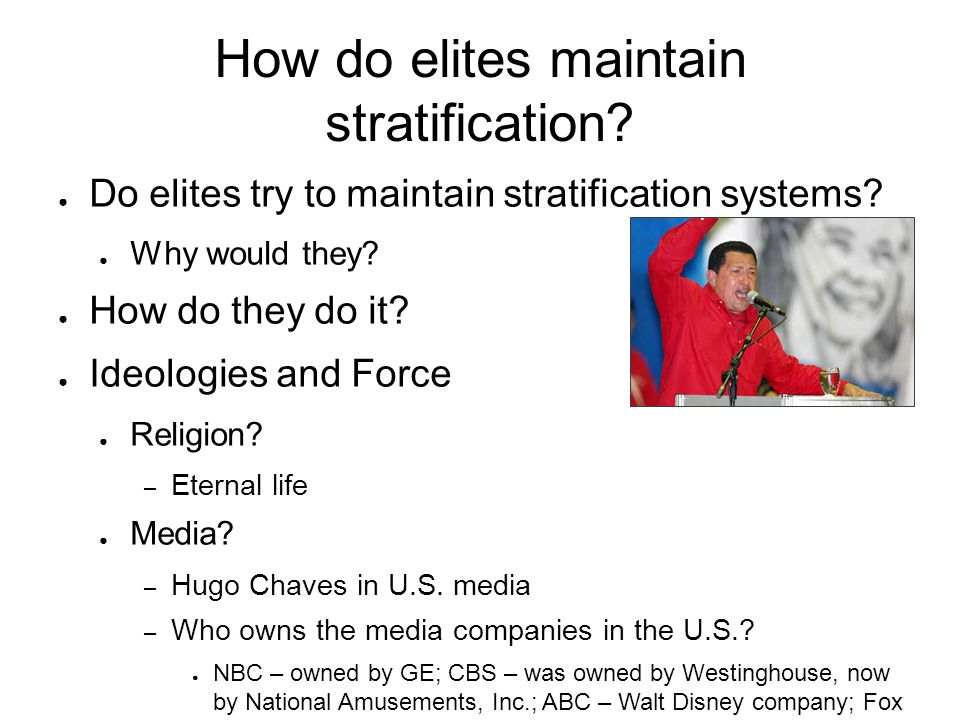 How do elites maintain stratification? ● Do elites try to maintain stratification systems? ● Why would they? ● How do they do it? ● Ideologies and For