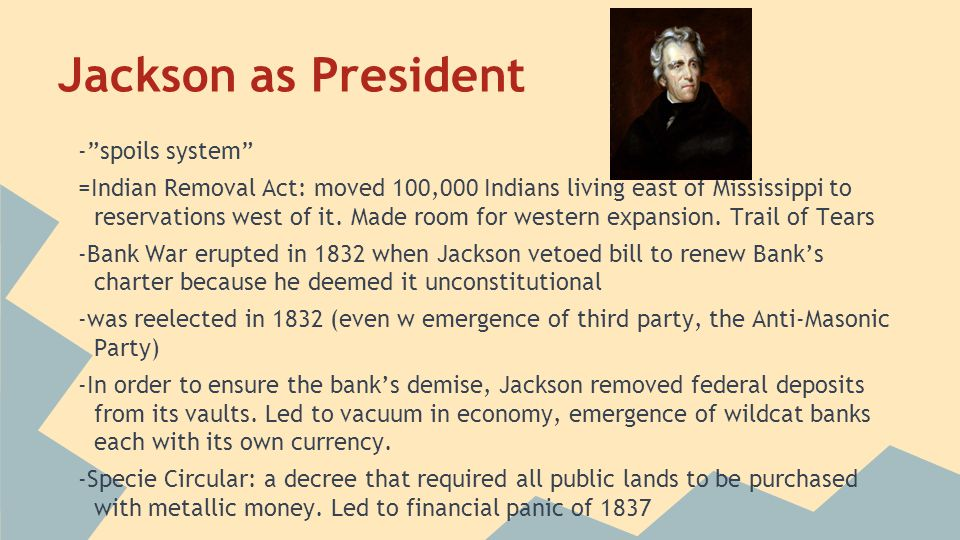 """Jackson as President -""""spoils system"""" =Indian Removal Act: moved 100,000 Indians living east of Mississippi to reservations west of it. Made room for"""