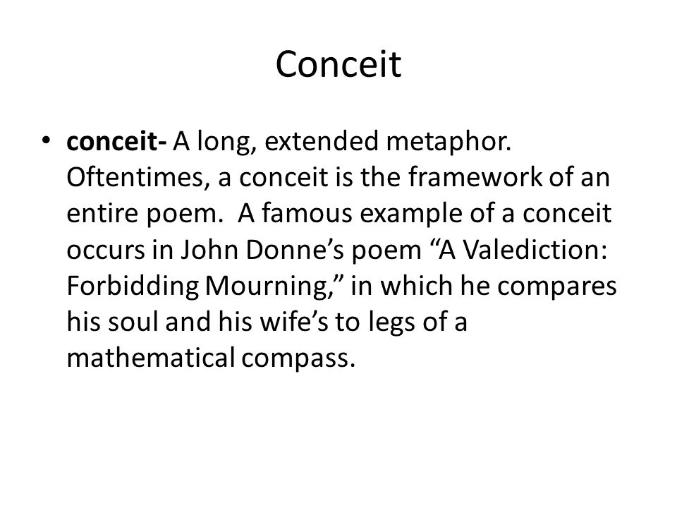 Conceit conceit- A long, extended metaphor.
