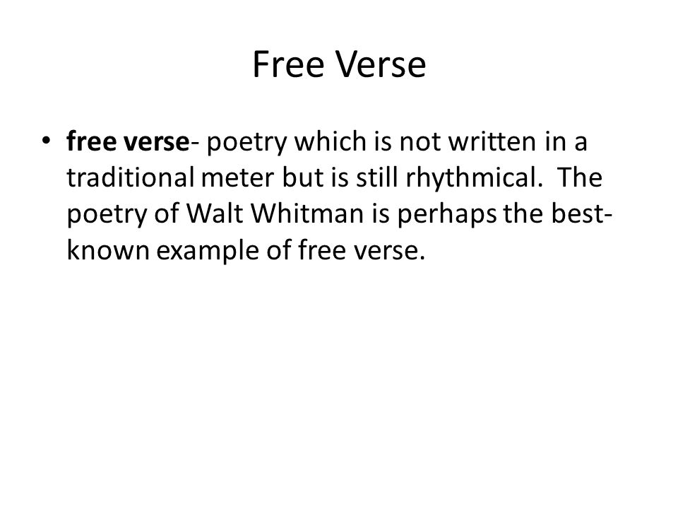 Free Verse free verse- poetry which is not written in a traditional meter but is still rhythmical.