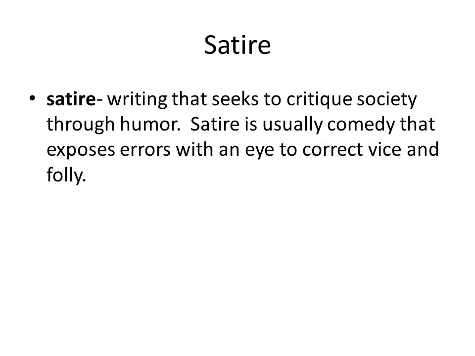Satire satire- writing that seeks to critique society through humor.
