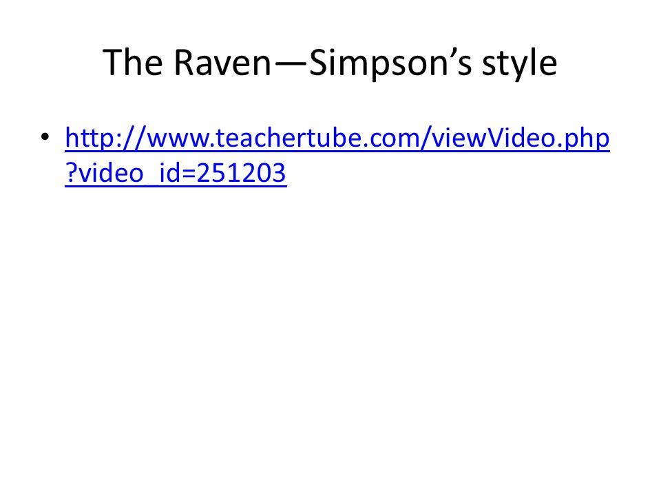 The Raven—Simpson's style http://www.teachertube.com/viewVideo.php video_id=251203 http://www.teachertube.com/viewVideo.php video_id=251203