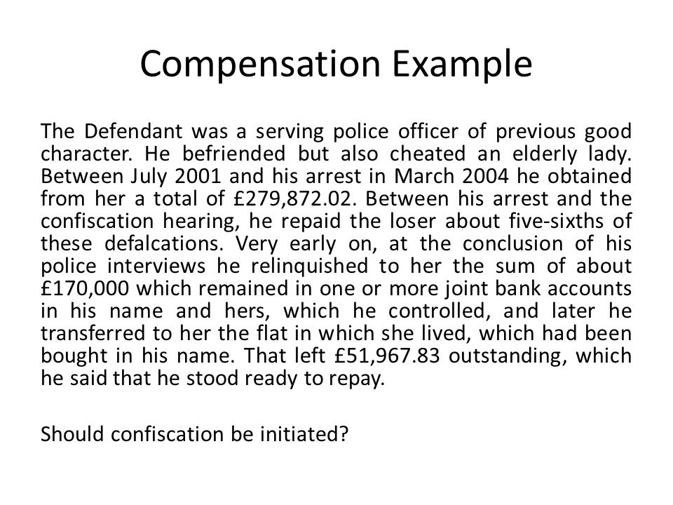 Compensation Example The Defendant was a serving police officer of previous good character. He befriended but also cheated an elderly lady. Between Ju