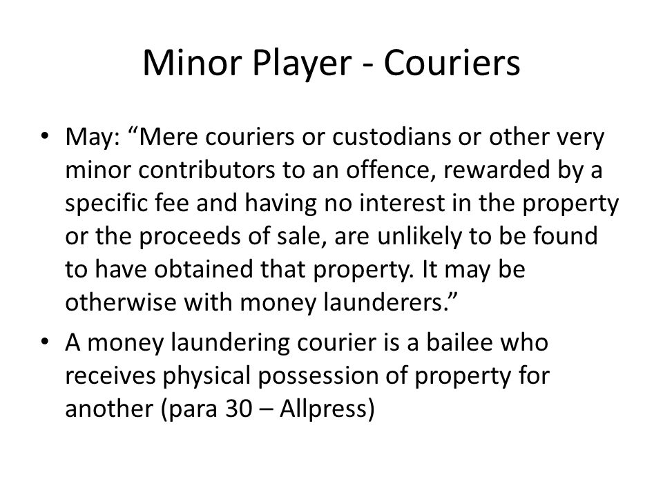 "Minor Player - Couriers May: ""Mere couriers or custodians or other very minor contributors to an offence, rewarded by a specific fee and having no int"
