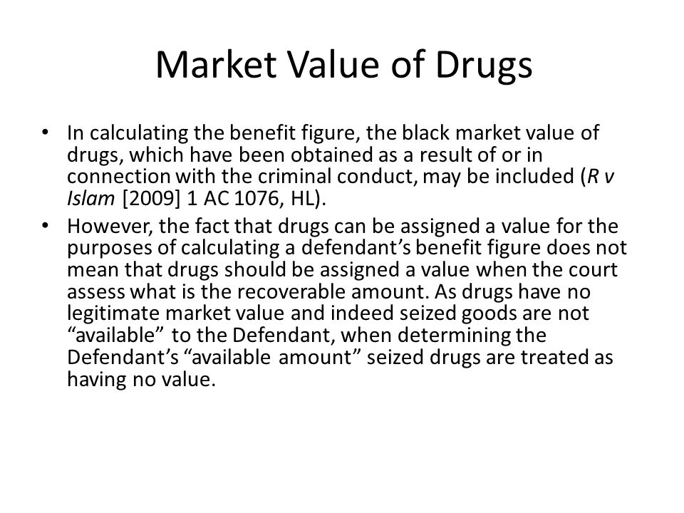 Market Value of Drugs In calculating the benefit figure, the black market value of drugs, which have been obtained as a result of or in connection wit