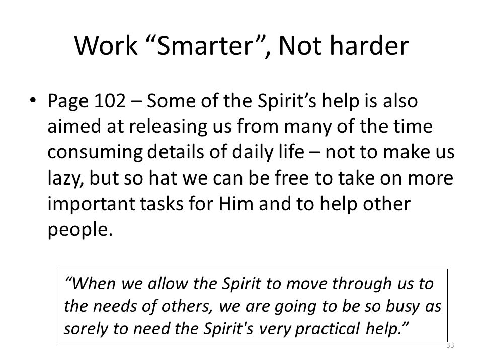 "Work ""Smarter"", Not harder Page 102 – Some of the Spirit's help is also aimed at releasing us from many of the time consuming details of daily life –"
