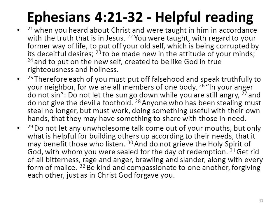 Ephesians 4:21-32 - Helpful reading 21 when you heard about Christ and were taught in him in accordance with the truth that is in Jesus. 22 You were t