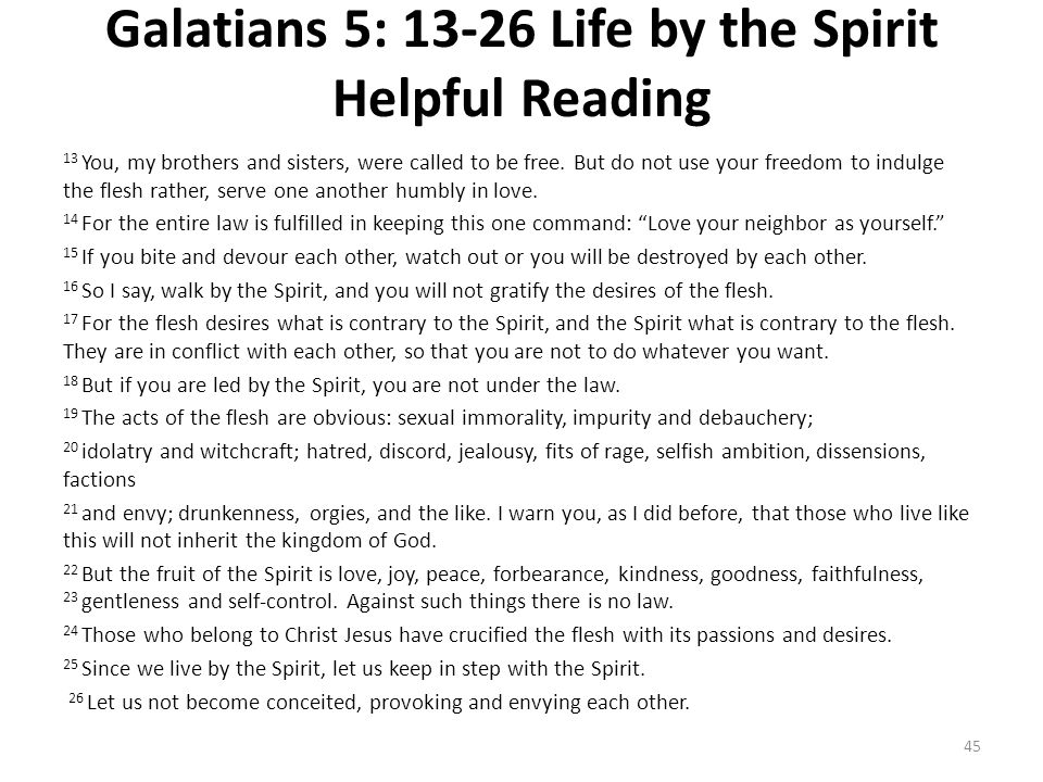 Galatians 5: 13-26 Life by the Spirit Helpful Reading 13 You, my brothers and sisters, were called to be free. But do not use your freedom to indulge