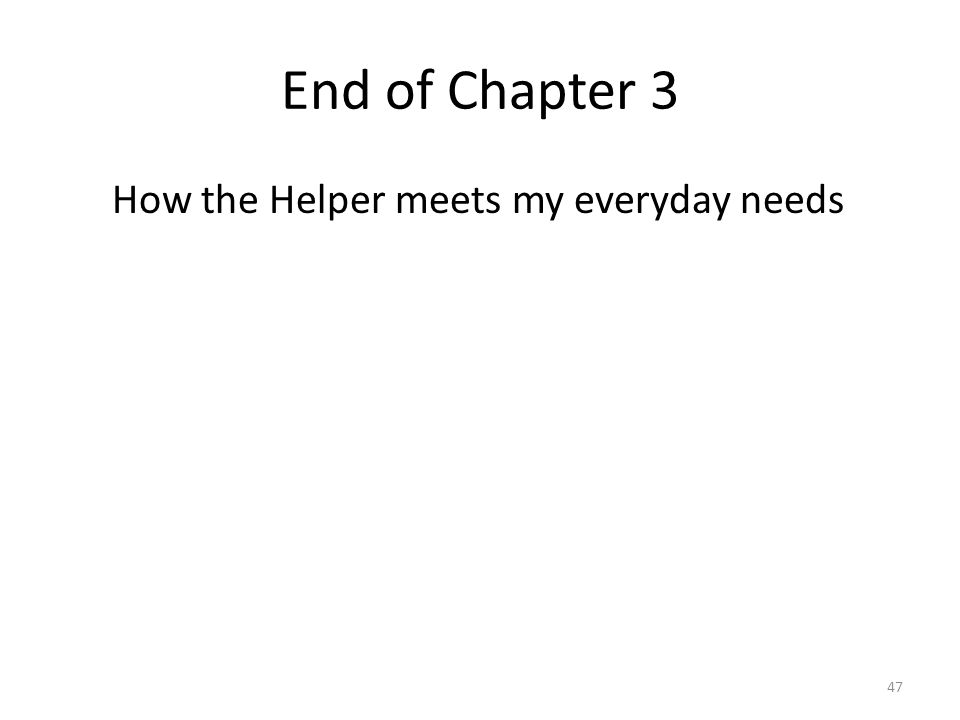 End of Chapter 3 How the Helper meets my everyday needs 47