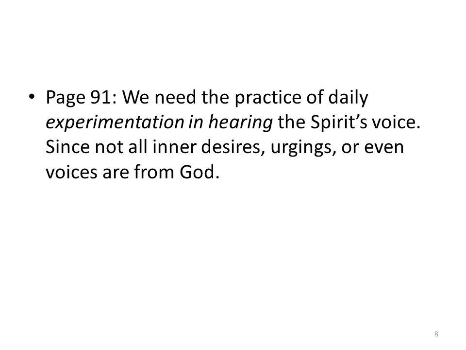 Page 91: We need the practice of daily experimentation in hearing the Spirit's voice. Since not all inner desires, urgings, or even voices are from Go