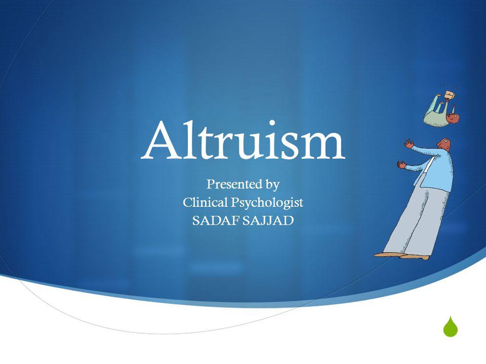  Altruism Presented by Clinical Psychologist SADAF SAJJAD