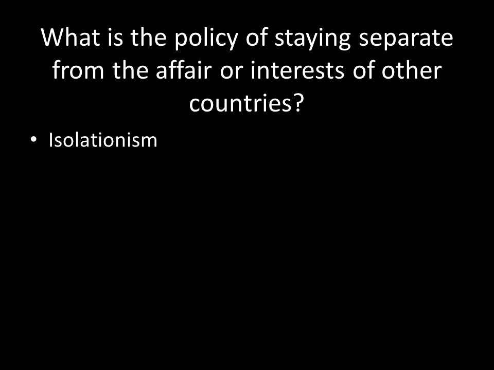 What is the policy of staying separate from the affair or interests of other countries.