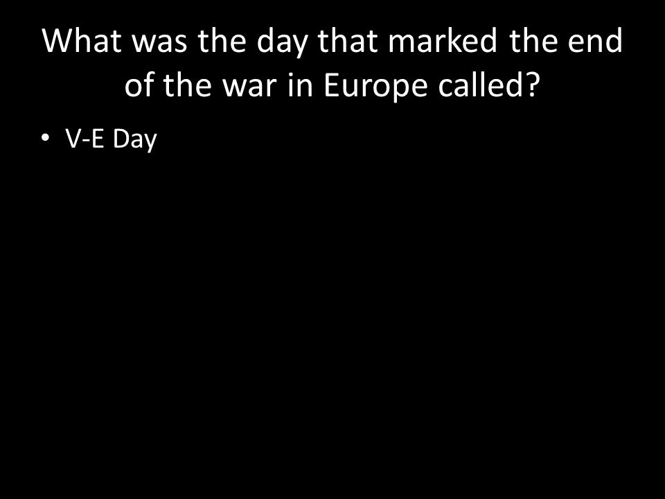 What was the day that marked the end of the war in Europe called V-E Day