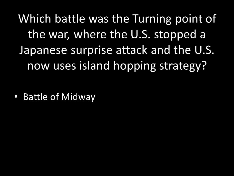Which battle was the Turning point of the war, where the U.S.
