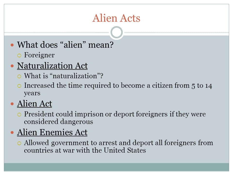 Alien Acts What does alien mean.  Foreigner Naturalization Act  What is naturalization .