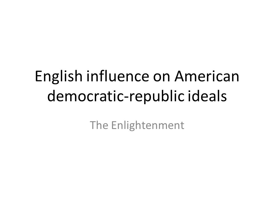 English influence on American democratic-republic ideals The Enlightenment