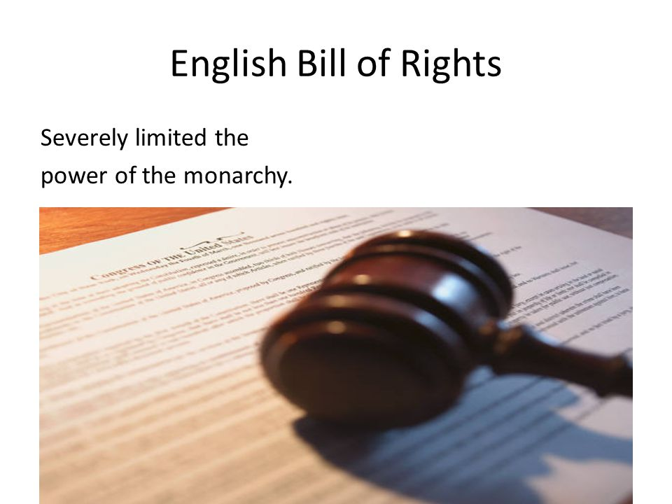 English Bill of Rights Severely limited the power of the monarchy.