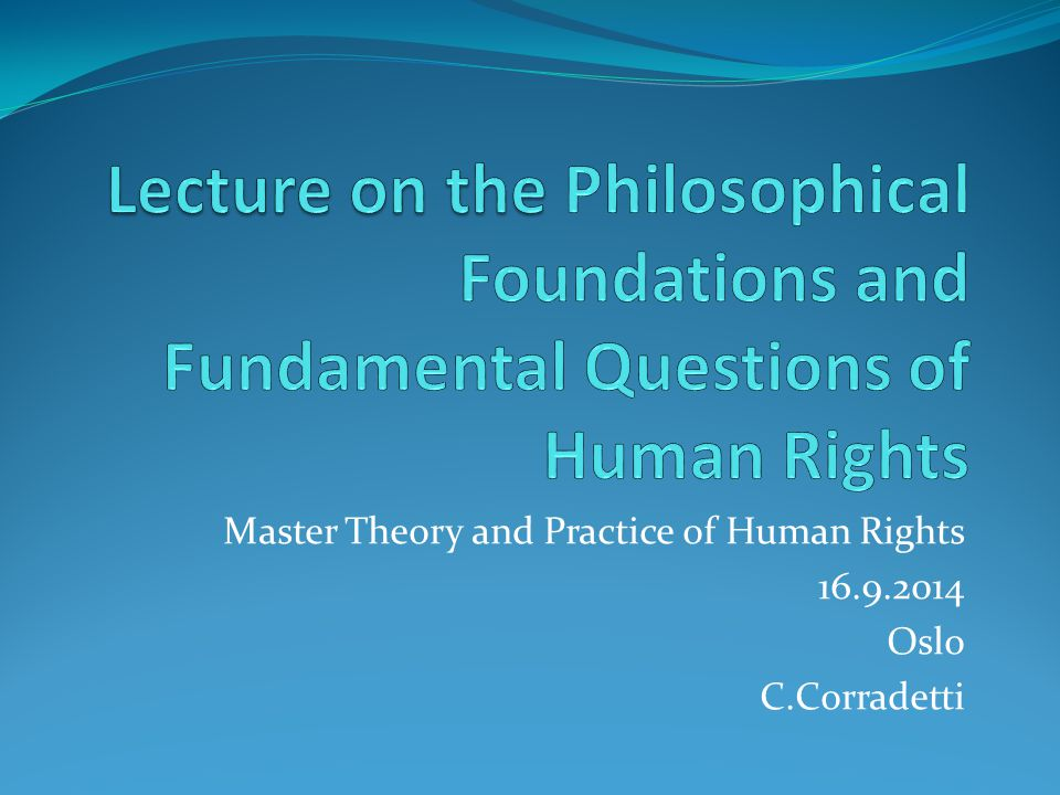 Master Theory and Practice of Human Rights 16.9.2014 Oslo C.Corradetti