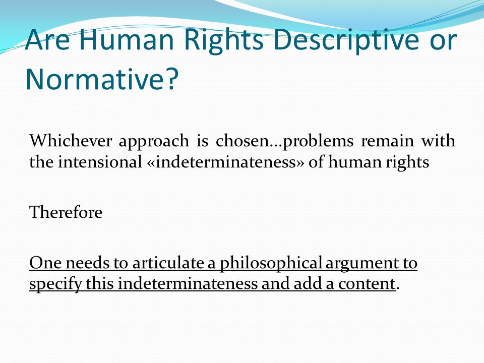 Are Human Rights Descriptive or Normative? Whichever approach is chosen...problems remain with the intensional «indeterminateness» of human rights The