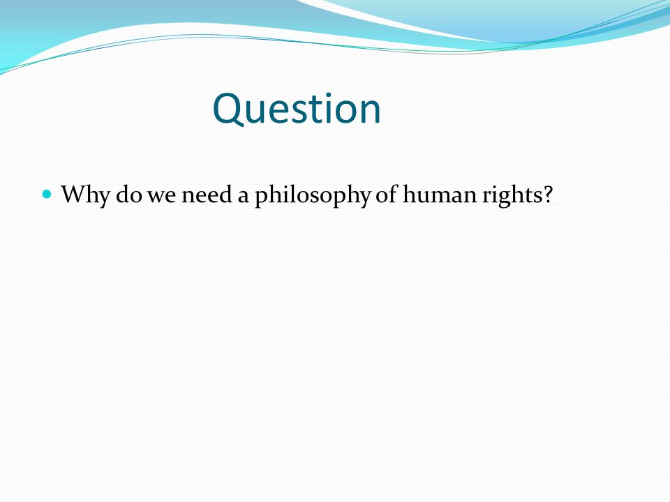 Question Why do we need a philosophy of human rights?