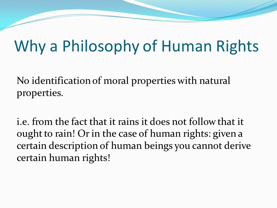 Why a Philosophy of Human Rights No identification of moral properties with natural properties.