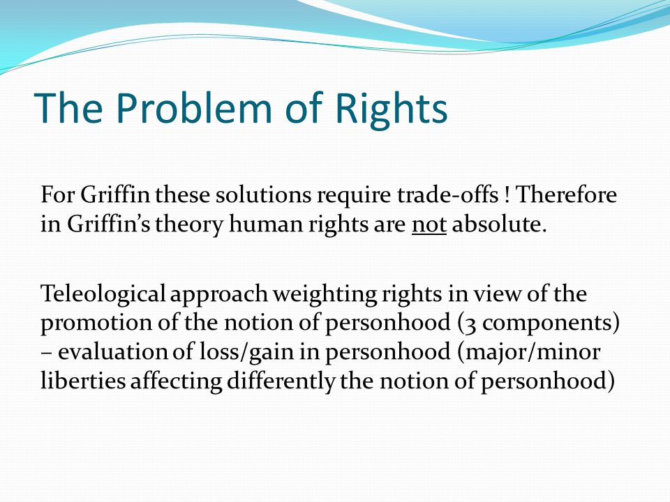 The Problem of Rights For Griffin these solutions require trade-offs .