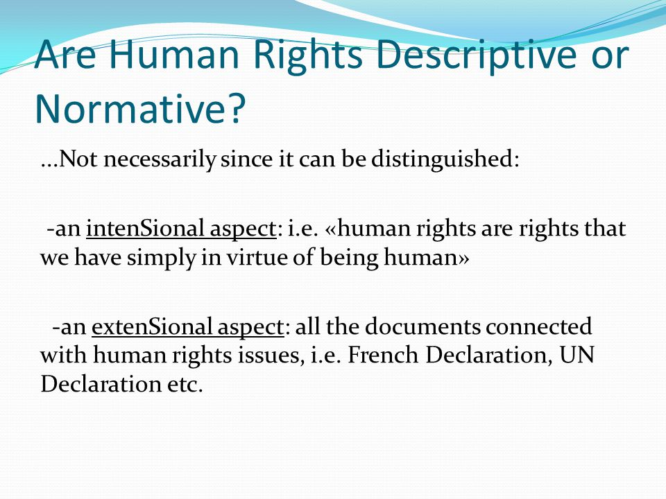 Are Human Rights Descriptive or Normative?...Not necessarily since it can be distinguished: -an intenSional aspect: i.e. «human rights are rights that