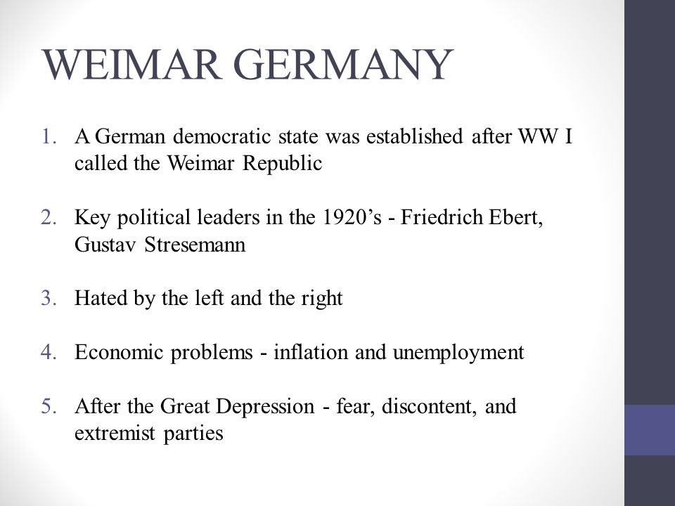 WEIMAR GERMANY 1.A German democratic state was established after WW I called the Weimar Republic 2.Key political leaders in the 1920's - Friedrich Ebe