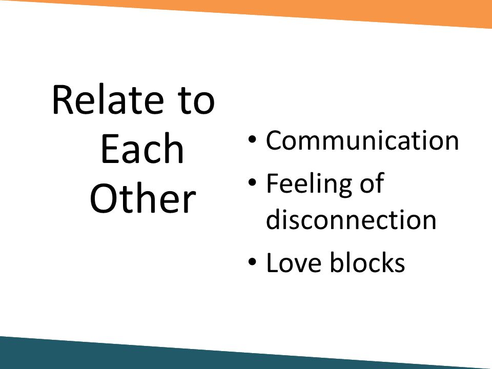 Communication Feeling of disconnection Love blocks Relate to Each Other