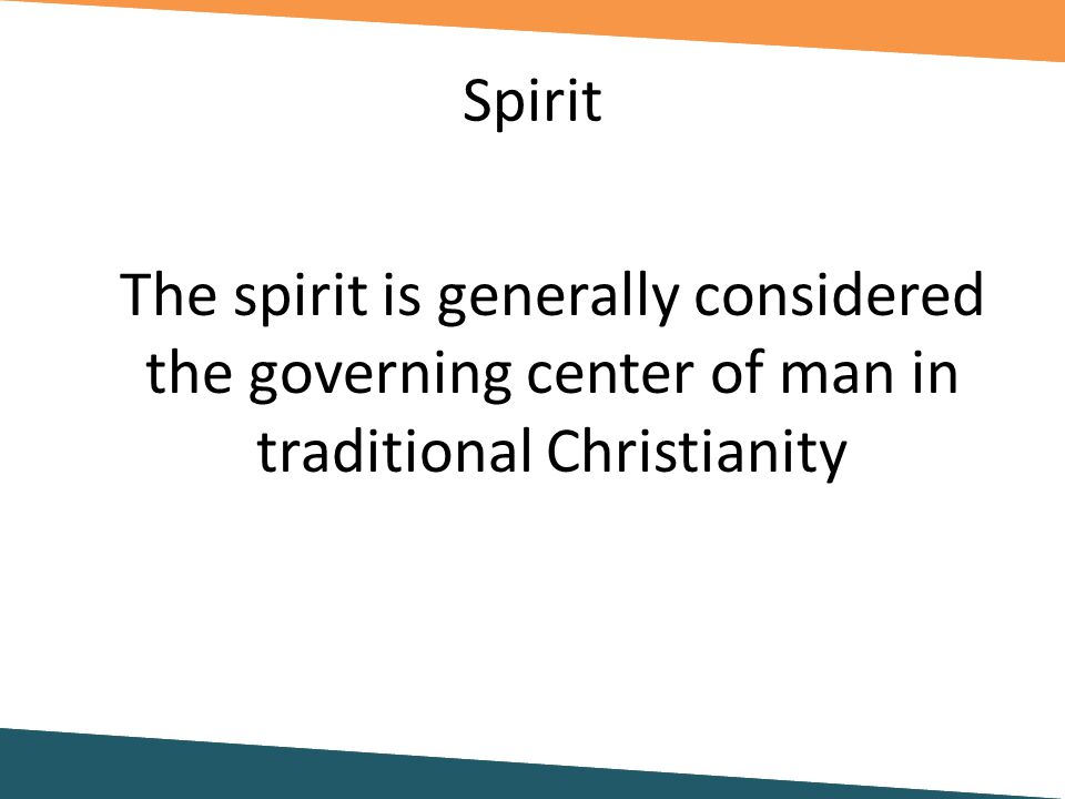 Spirit The spirit is generally considered the governing center of man in traditional Christianity