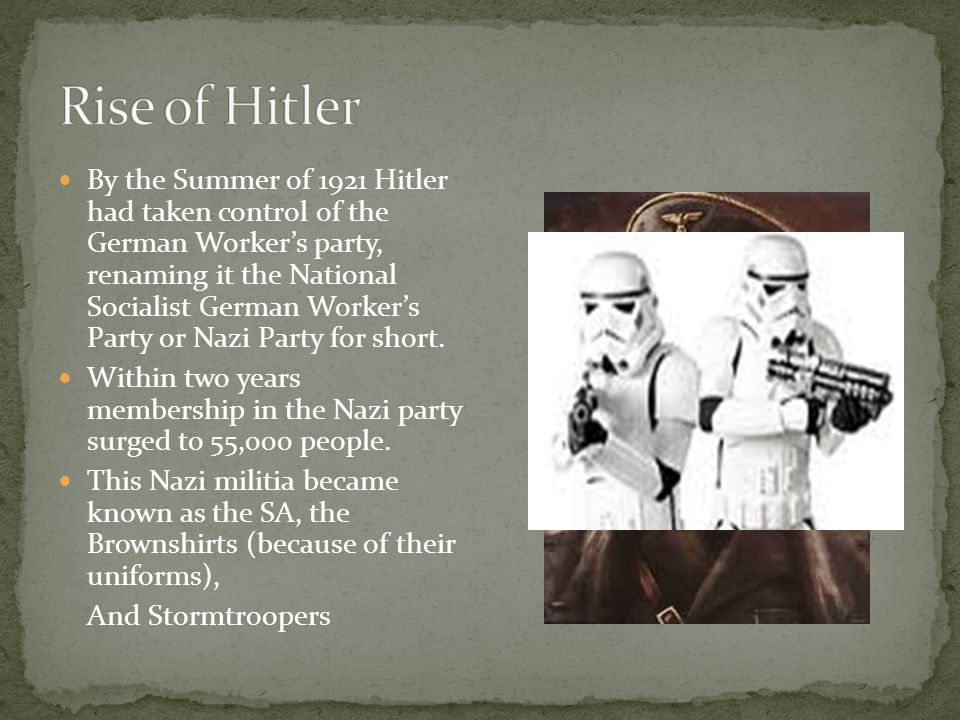 By the Summer of 1921 Hitler had taken control of the German Worker's party, renaming it the National Socialist German Worker's Party or Nazi Party fo