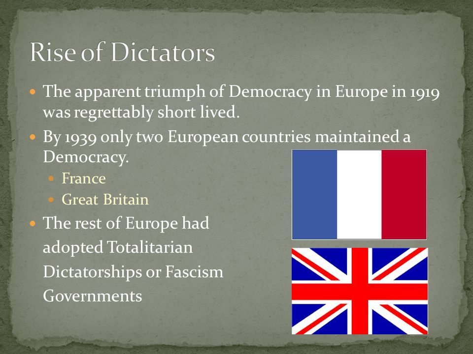 The apparent triumph of Democracy in Europe in 1919 was regrettably short lived. By 1939 only two European countries maintained a Democracy. France Gr