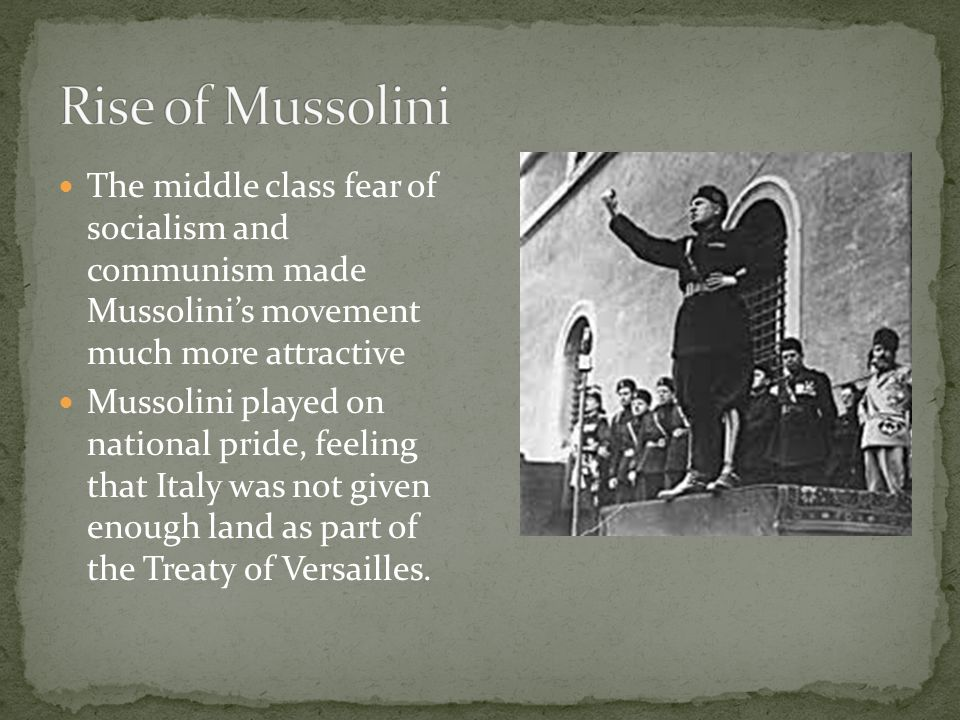 The middle class fear of socialism and communism made Mussolini's movement much more attractive Mussolini played on national pride, feeling that Italy