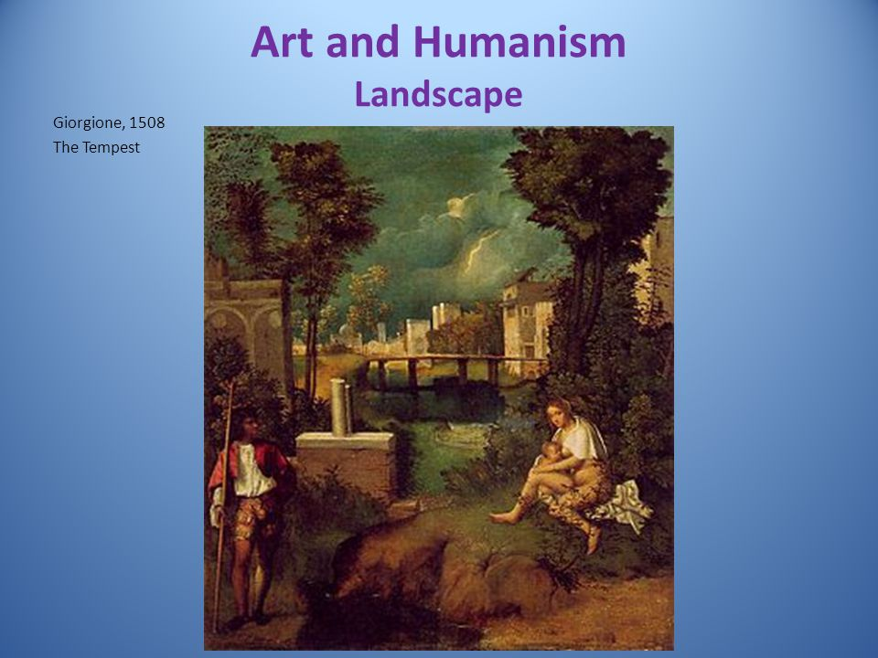 Art and Humanism Landscape Giorgione, 1508 The Tempest