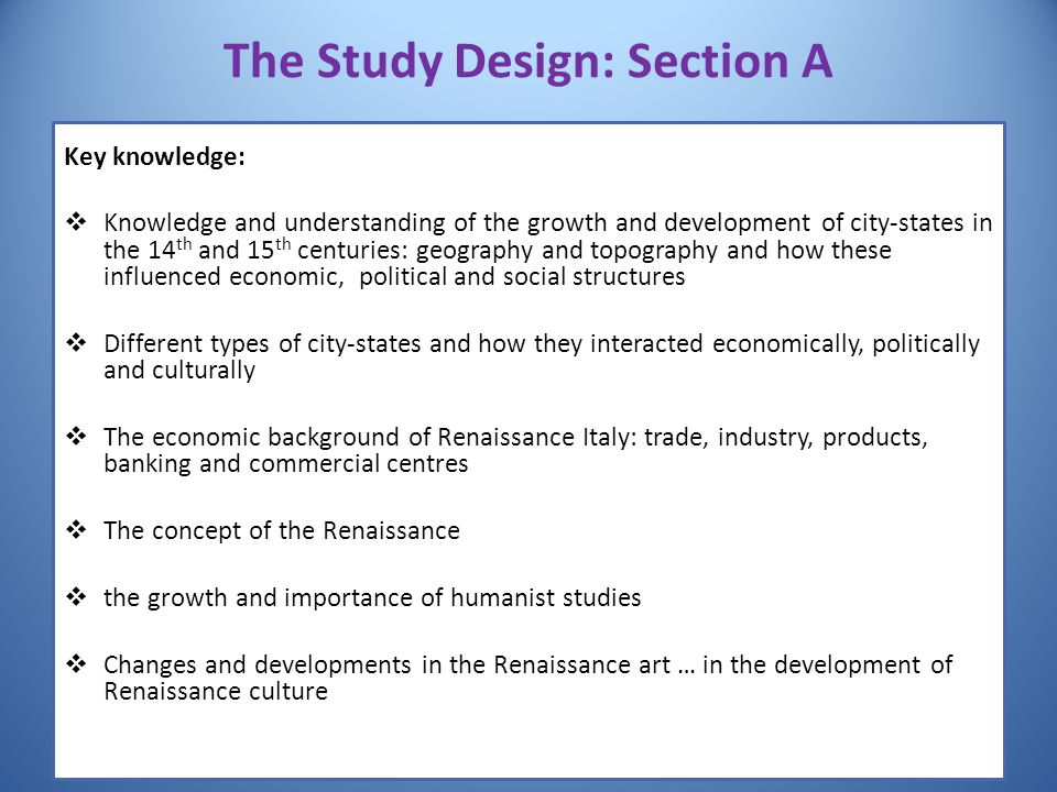 The Study Design: Section A Key knowledge:  Knowledge and understanding of the growth and development of city-states in the 14 th and 15 th centuries