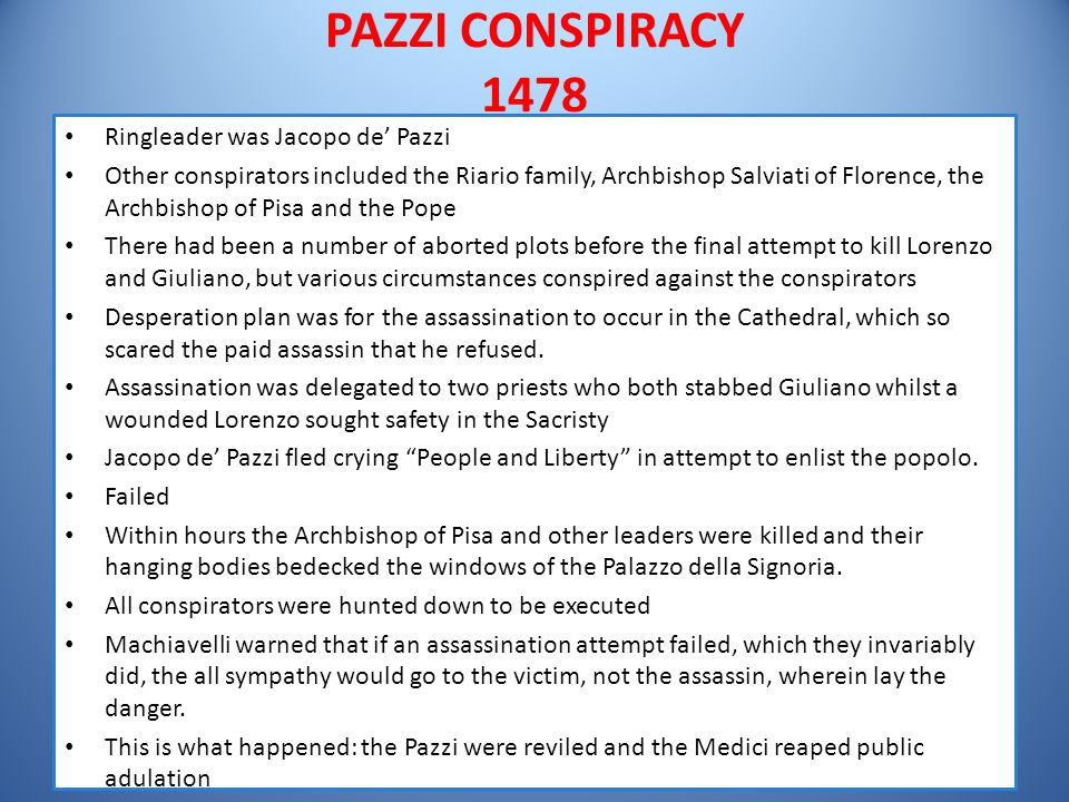PAZZI CONSPIRACY 1478 Ringleader was Jacopo de' Pazzi Other conspirators included the Riario family, Archbishop Salviati of Florence, the Archbishop o