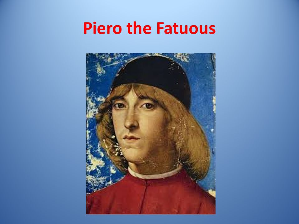 Piero the Fatuous