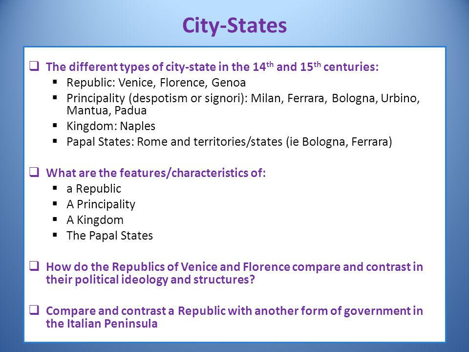 City-States  The different types of city-state in the 14 th and 15 th centuries:  Republic: Venice, Florence, Genoa  Principality (despotism or sig
