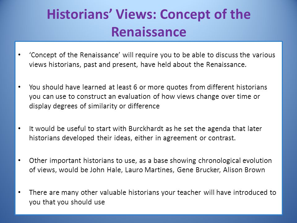 Historians' Views: Concept of the Renaissance 'Concept of the Renaissance' will require you to be able to discuss the various views historians, past a