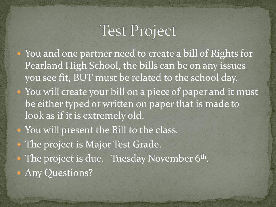 You and one partner need to create a bill of Rights for Pearland High School, the bills can be on any issues you see fit, BUT must be related to the s