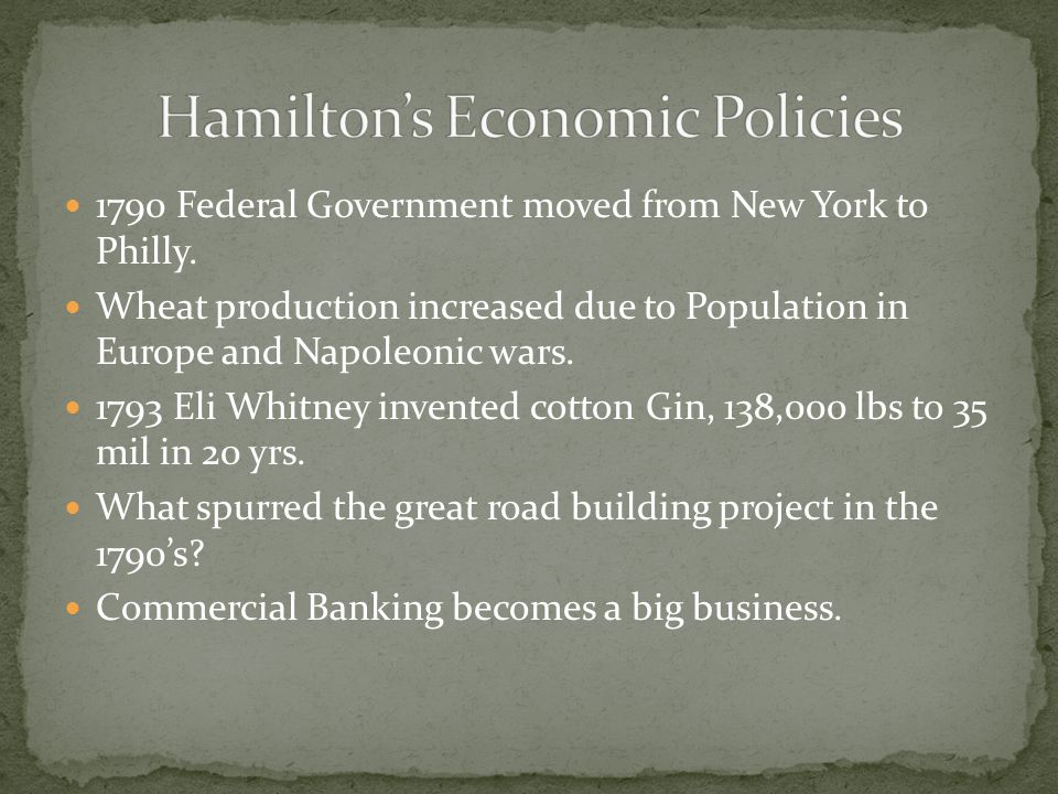 1790 Federal Government moved from New York to Philly. Wheat production increased due to Population in Europe and Napoleonic wars. 1793 Eli Whitney in