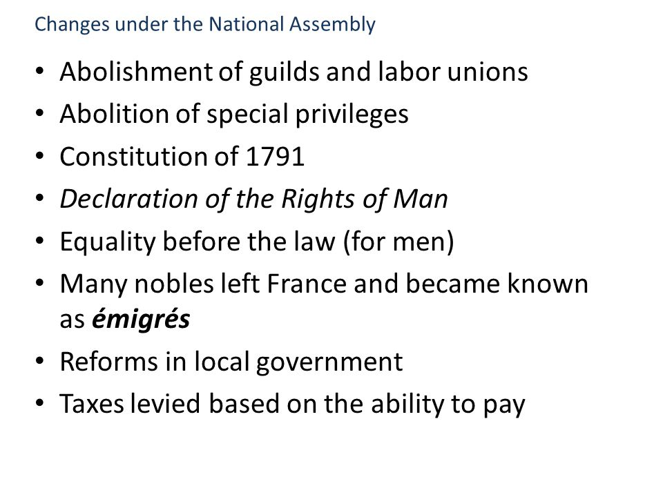 Abolishment of guilds and labor unions Abolition of special privileges Constitution of 1791 Declaration of the Rights of Man Equality before the law (