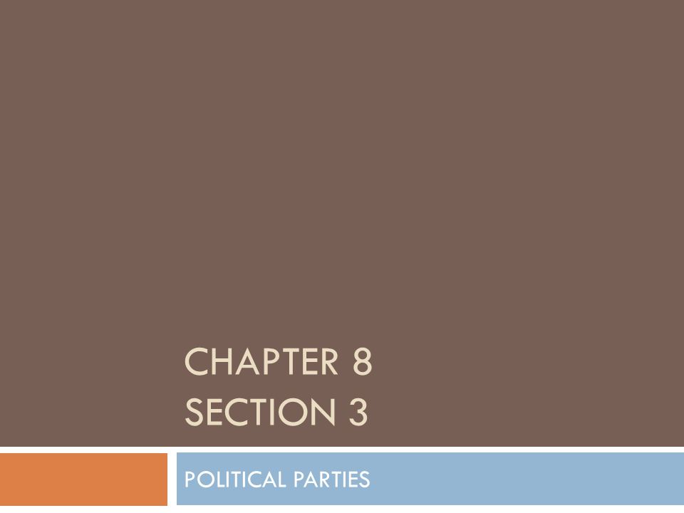 CHAPTER 8 SECTION 3 POLITICAL PARTIES