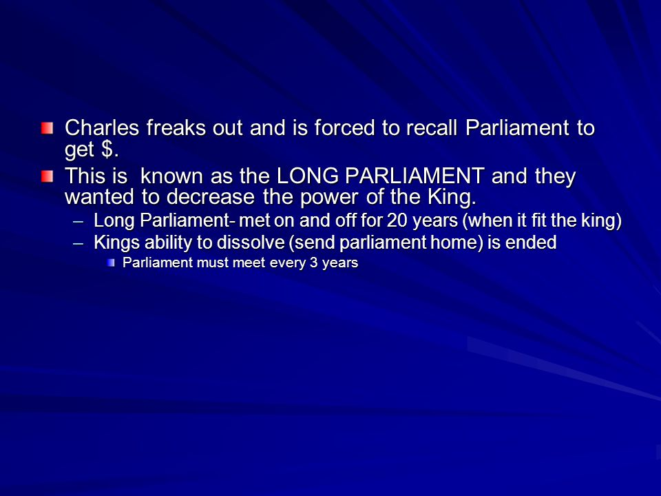 Charles freaks out and is forced to recall Parliament to get $.