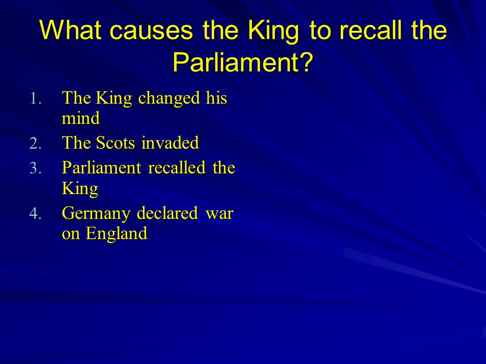What causes the King to recall the Parliament. 1.
