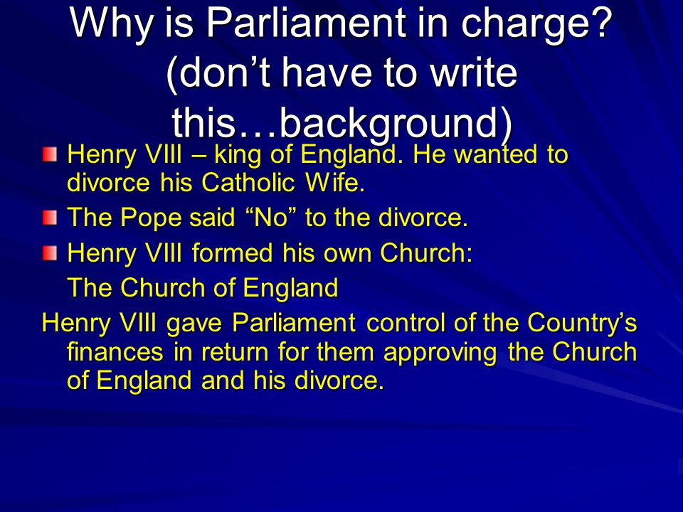 Why is Parliament in charge. (don't have to write this…background) Henry VIII – king of England.