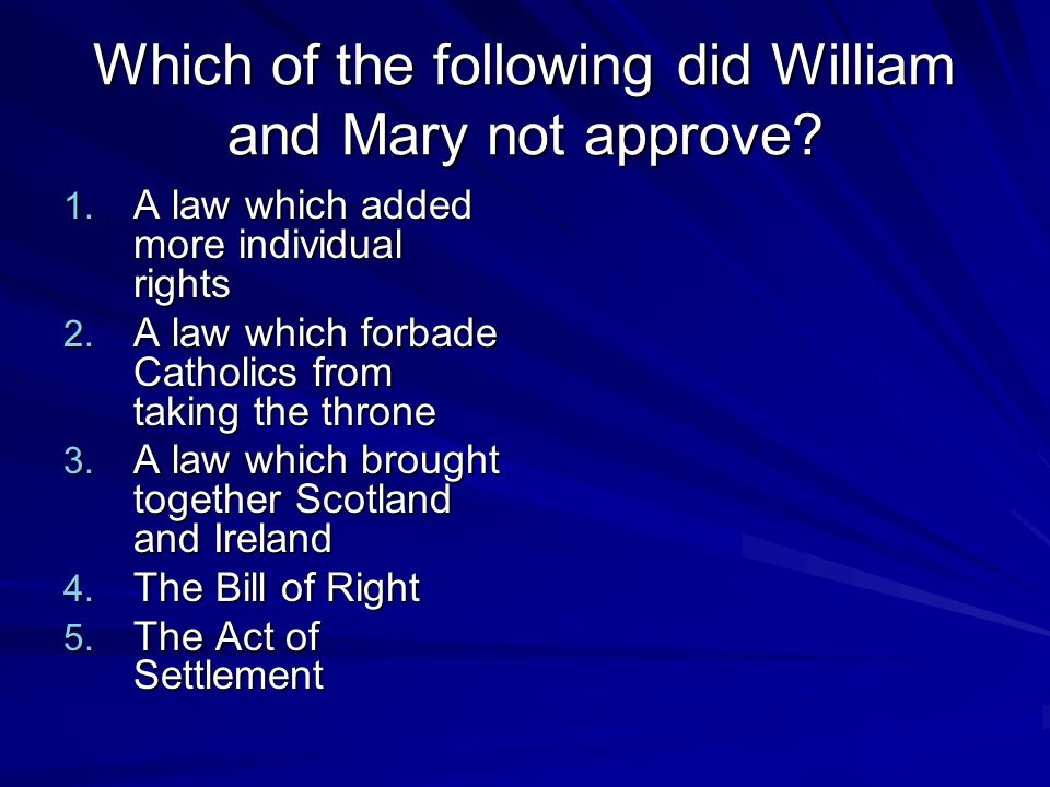 Which of the following did William and Mary not approve.